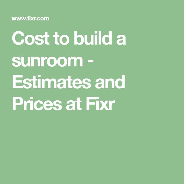 Best Cost To Build A Sunroom Roofing Estimate 400 x 300