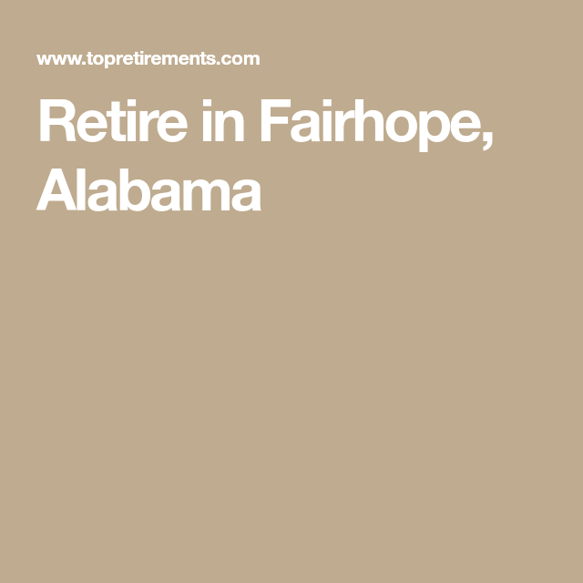 Retire In Fairhope Alabama Fairhope Retirement Alabama
