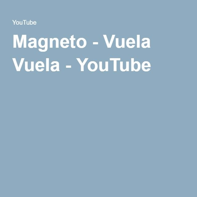 Magneto - Vuela Vuela - YouTube