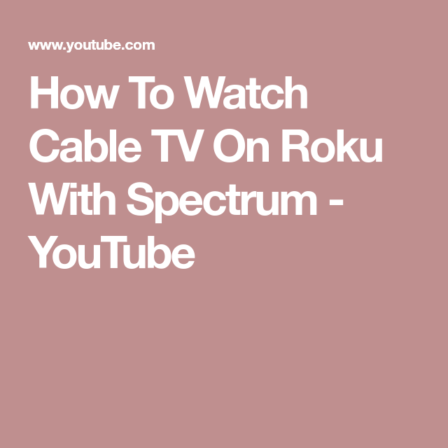 How To Watch Cable TV On Roku With Spectrum YouTube