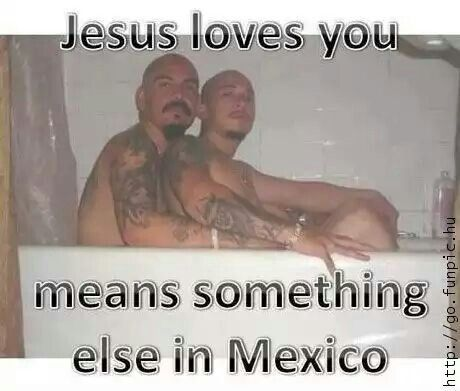 Jesus loves you means something else in Mexico