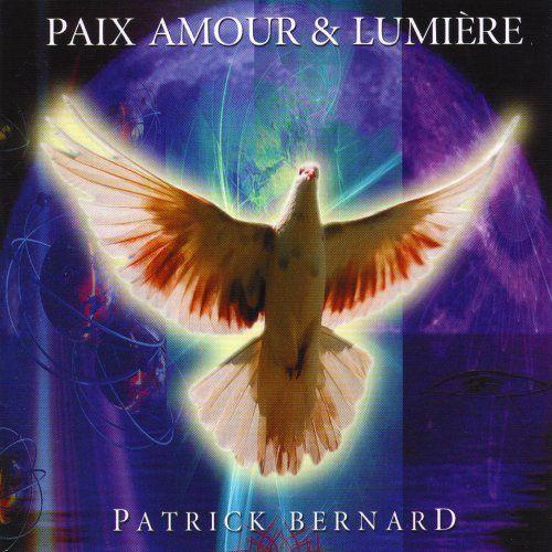 Patrick Bernard - Paix Amour Et Lumiere