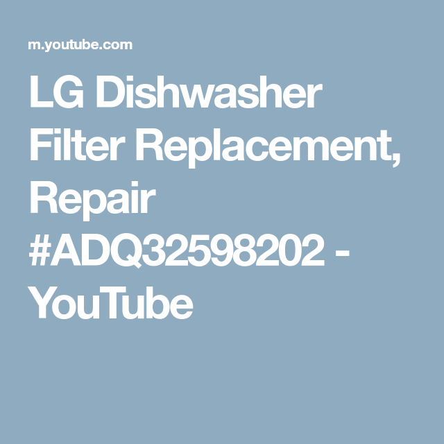 LG Dishwasher Filter Replacement, Repair #ADQ32598202