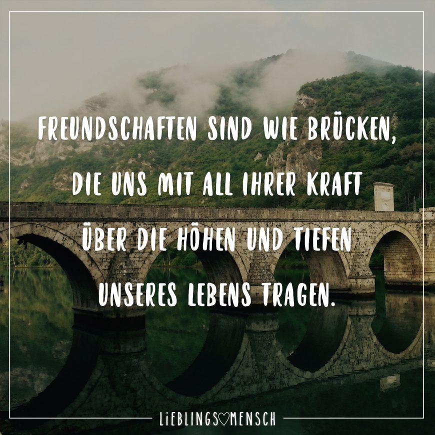 Freundschaften sind wie Brücken, die uns mit all ihrer Kraft über die höhen und Tiefen unseres Lebens tragen