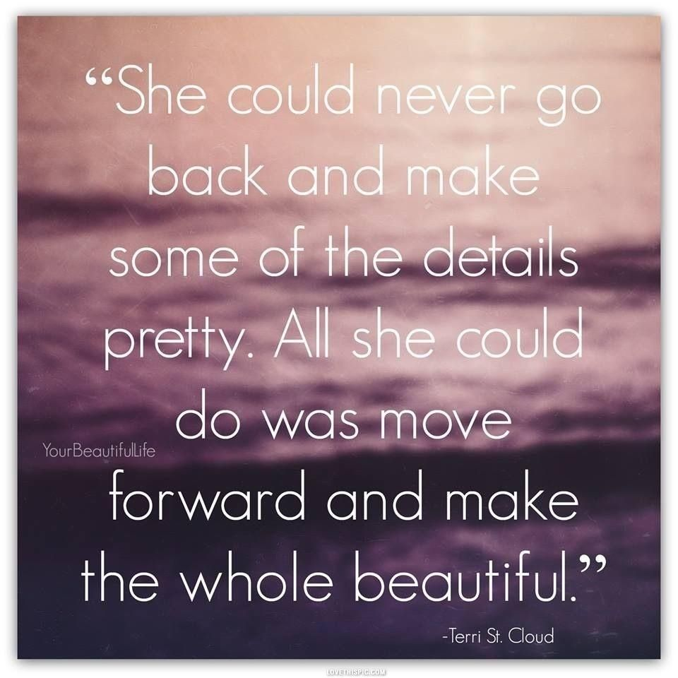 Moving On Quote All She Could Do Was Move Forward And Make The Whole Beautiful