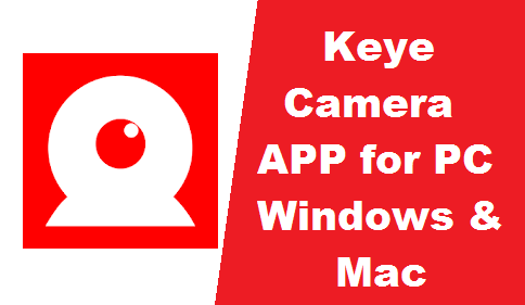 Download Keye App for PC -Install On Windows 7, 8, 10 & Mac- keye