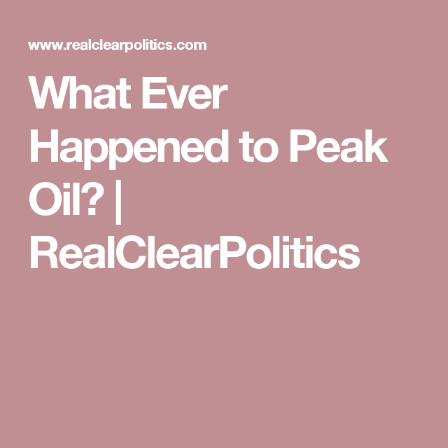 What Ever Happened to Peak Oil? | RealClearPolitics