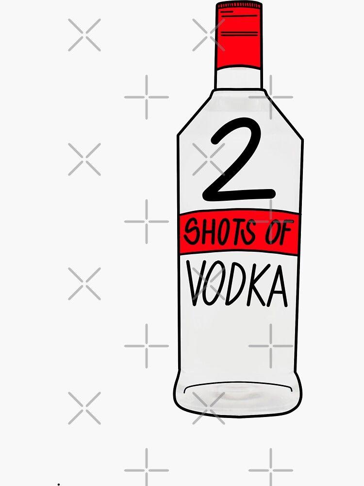 2 Shots Of Vodka Sticker By Sabrina Sanchez In 2020 Vodka Shots Vodka Beer Pong Table Designs