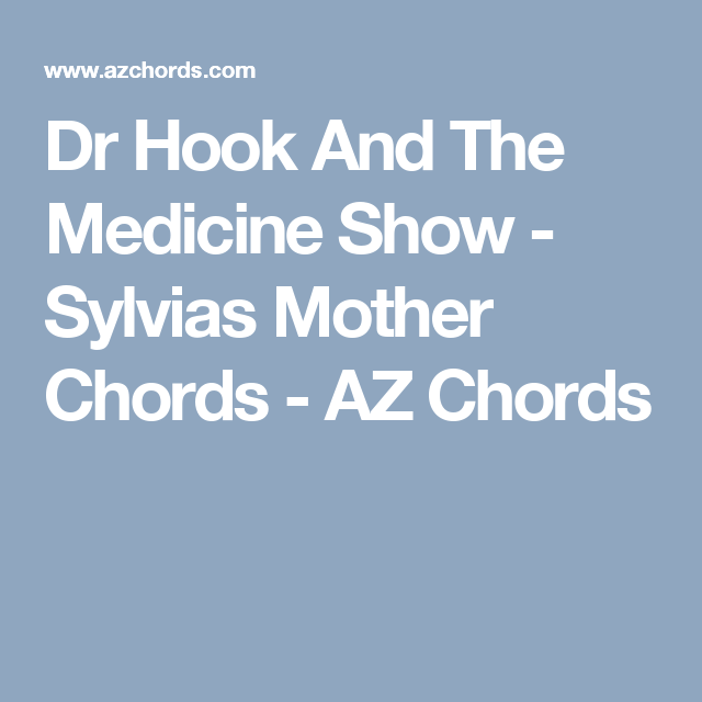 Dr Hook And The Medicine Show Sylvias Mother Chords Az Chords