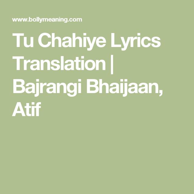 Tu Chahiye Lyrics Translation   Bajrangi Bhaijaan, Atif   AKASH ...