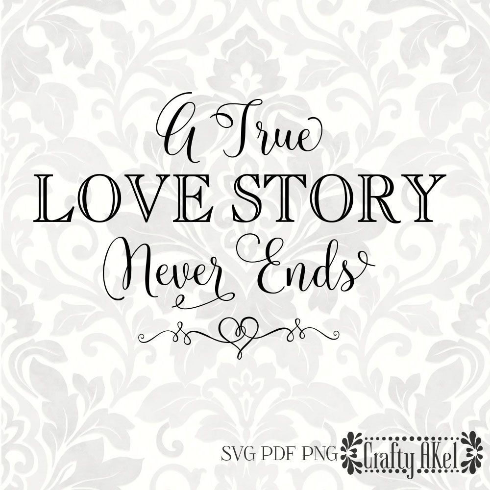 Download A True Love Story Never Ends [Wedding svg, Marriage svg ...