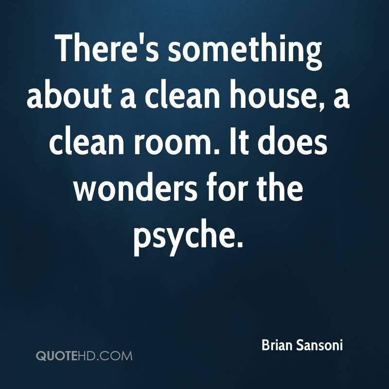 Clean House Quotes There's something about a clean house, a clean room. It does  Clean House Quotes