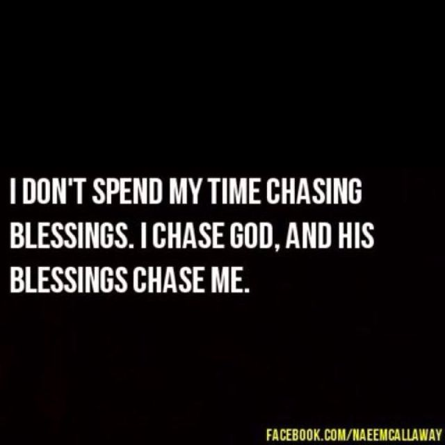 I chase after my God.