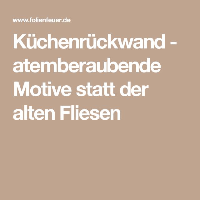 kchenrckwand atemberaubende motive statt der alten fliesen - Motive Fur Kuchenruckwand