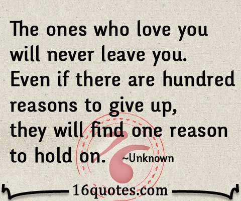 The ones who love you will never leave you even if there for Love the house you have