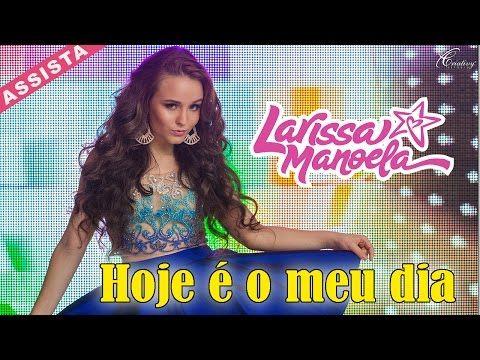 Larissa Manoela - Hoje é meu dia - (CLIPE OFICIAL) - YouTube ... 55b199594a