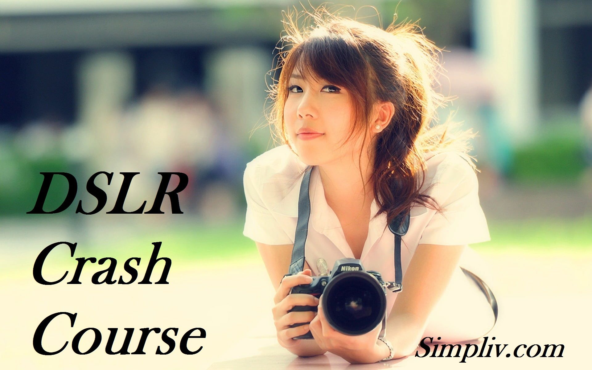Dslr Crash Course Simpliv Girls With Cameras Beautiful Girl Hd Wallpaper Girl Wallpaper