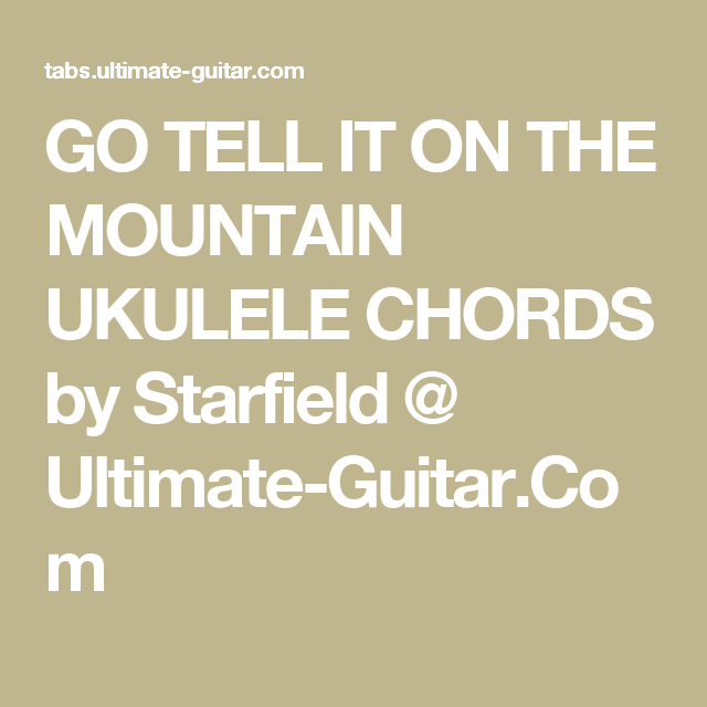 GO TELL IT ON THE MOUNTAIN UKULELE CHORDS by Starfield @ Ultimate ...