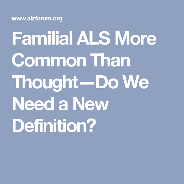 Beautiful Familial ALS More Common Than Thoughtu2014Do We Need A New Definition?