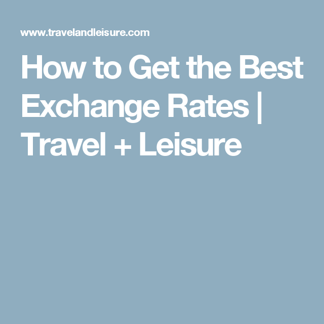 How To Get The Best Exchange Rates