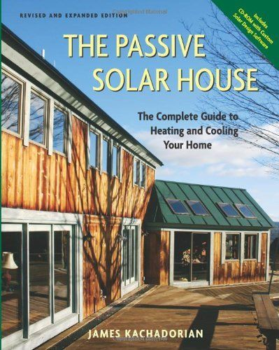 Passive Solar House The Complete Guide To Heating And Cooling Your Home By James Kachadorian 29 26 Author James Kachadorian Publication Passive Solar Homes Solar House Energy Efficient Homes