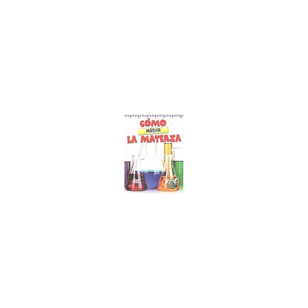 Cmo medir la materia / The Scoop About M ( Mi Biblioteca de ciencias) (Hardcover)