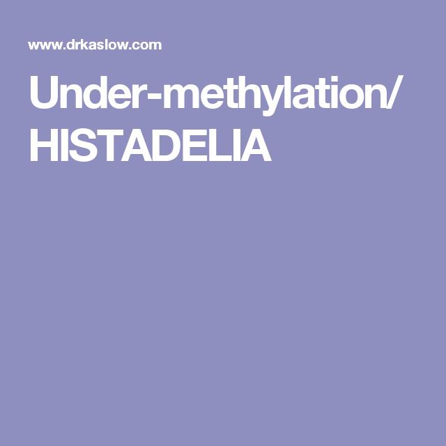 Under-methylation/HISTADELIA | Methylation | Endocrine
