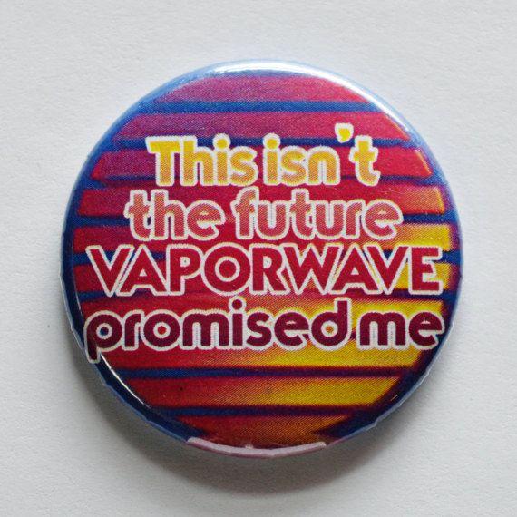 Ce N Est Pas L Avenir Vaporwave M A Promis Un Badge De 1 5