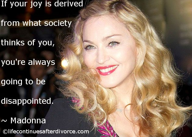 "#Madonna #quote ""If Your Joy Is Derived From...."" Find The"