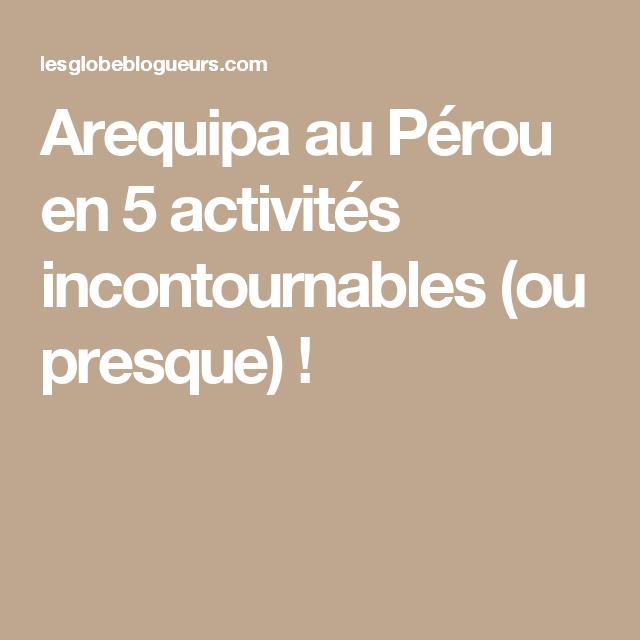 Arequipa au Pérou en 5 activités incontournables (ou presque) !
