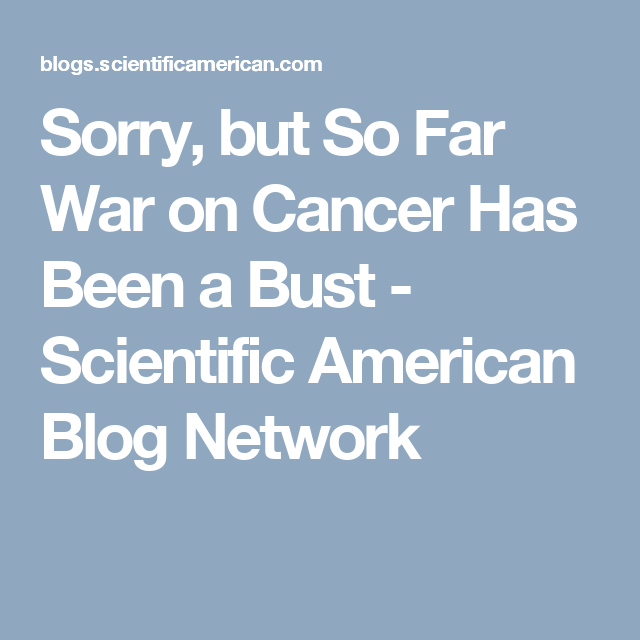 Sorry, but So Far War on Cancer Has Been a Bust - Scientific American Blog Network