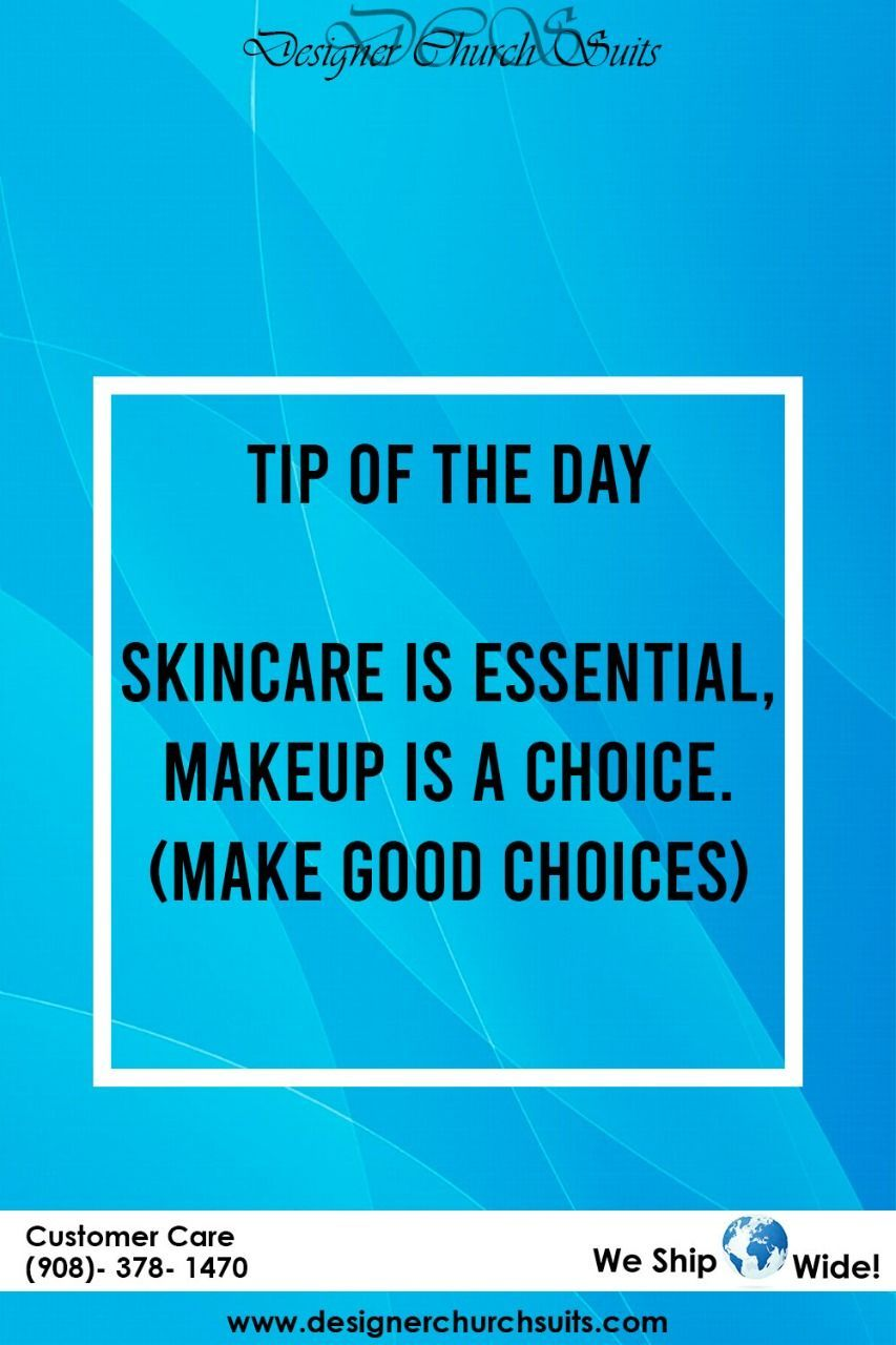 Tip Of The Day Skincare Is Essential Makeup Is A Choice Make Good Choices Log On To Tipoftheday Designerchurchsuits In 2020 Make Good Choices Skin Care Tips