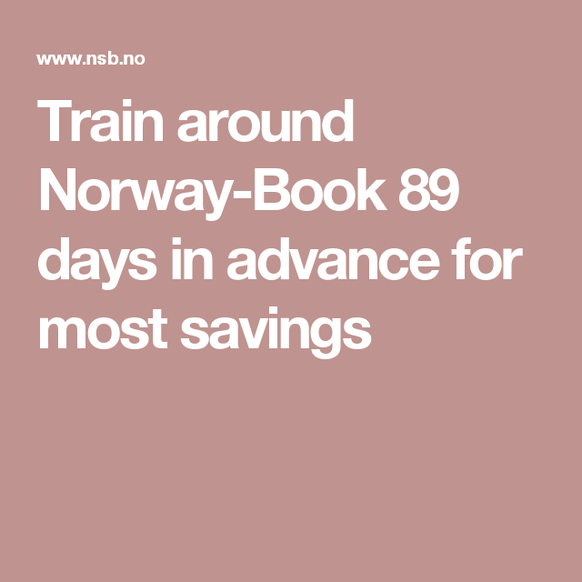 Train around Norway-Book 89 days in advance for most savings