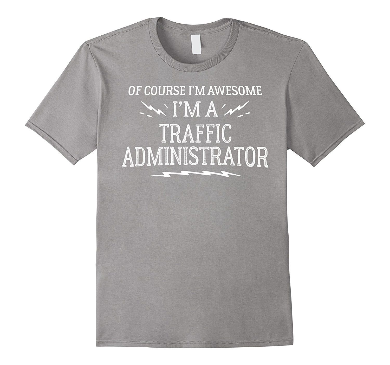 Traffic Administrator T-Shirt Gift - Of Course I'm Awesome