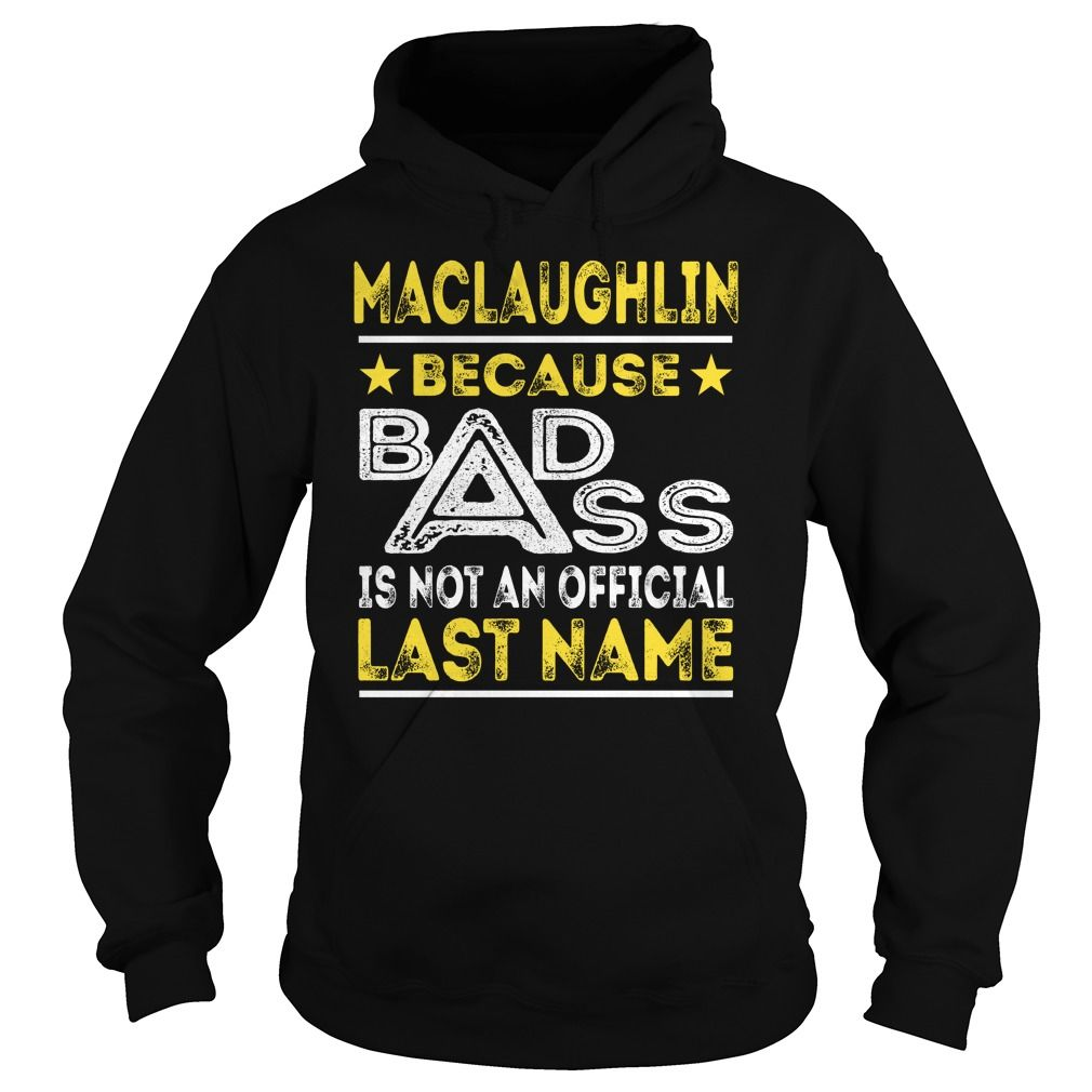 MACLAUGHLIN Because BADASS is not an Official Last Name Shirts #Maclaughlin