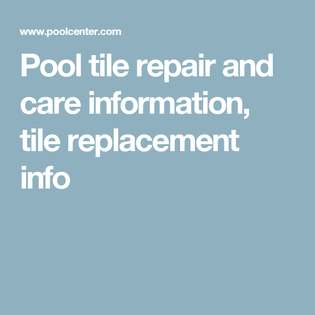 Pool tile repair and care information, tile replacement info ...