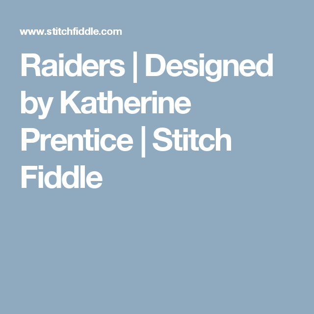 Raiders | Designed by Katherine Prentice | Stitch Fiddle
