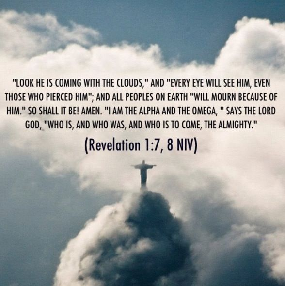 Revelation 1:7.8 KJV Behold, He Cometh With Clouds; And