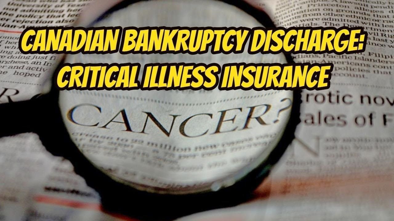 CANADIAN BANKRUPTCY DISCHARGE CRITICAL ILLNESS INSURANCE