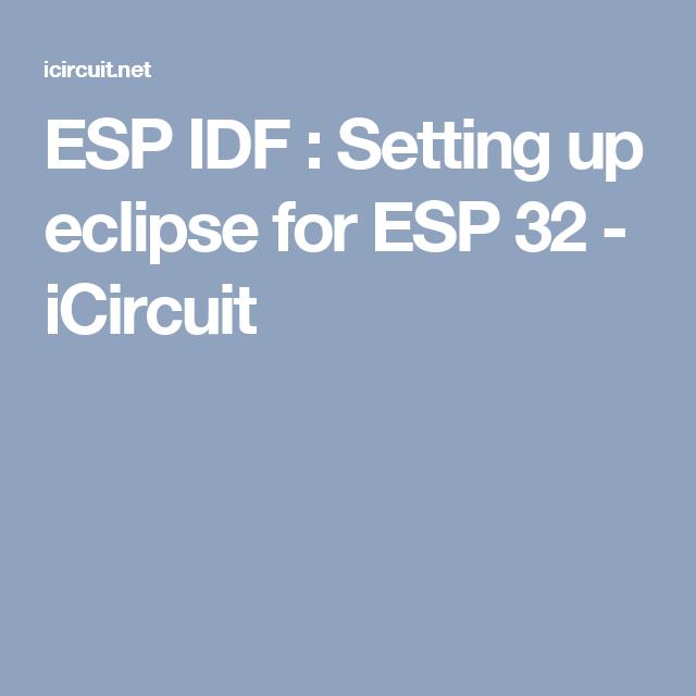 ESP IDF : Setting up eclipse for ESP 32 - iCircuit | IOTs ...