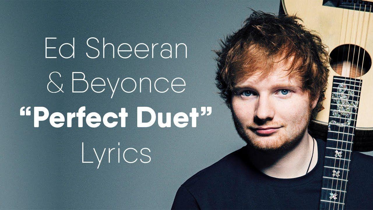Ed Sheeran Perfect Duet Lyrics Ft Beyonce Youtube Beyonce