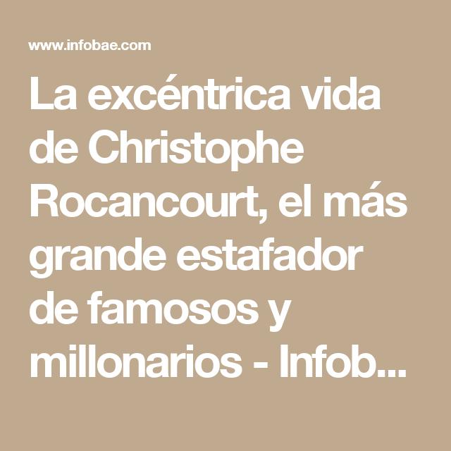 La excéntrica vida de Christophe Rocancourt, el más grande estafador de famosos y millonarios - Infobae