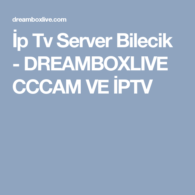 İp Tv Server Bilecik - DREAMBOXLIVE CCCAM VE İPTV
