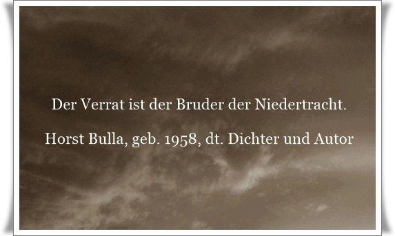 Der Verrat ist der Bruder der Niedertracht.   Zitat von Horst