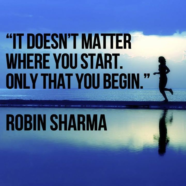 It Doesnt Matter Where You Start Only That You Begin Robin Sharma