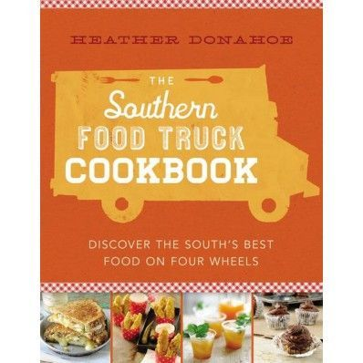 The southern food truck cookbook discover the souths best food on the southern food truck cookbook discover the souths best food on four wheels food truck southern and food forumfinder Choice Image