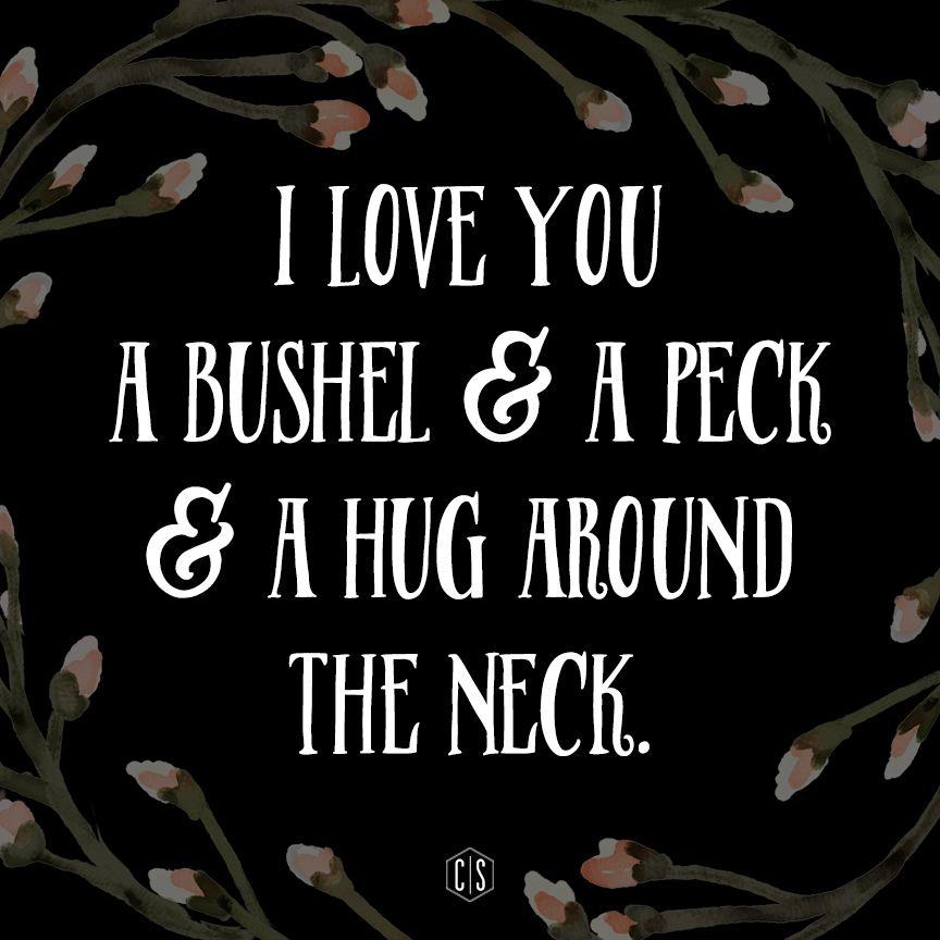 I Love You A Bushel Amp A Peck And A Hug Around The Neck