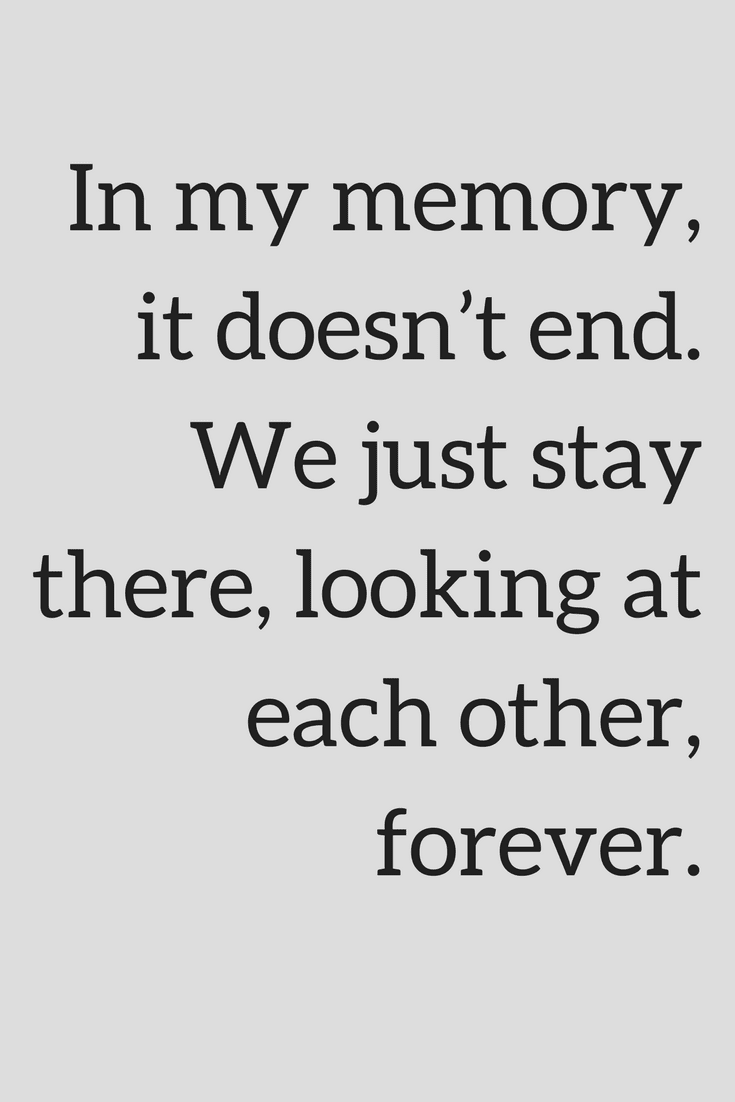 Quotes In My Memory It Doesn T End We Just Stay There Looking At Each Other Forever Forever Quotes Quotes About Friendship Memories Ending Quotes