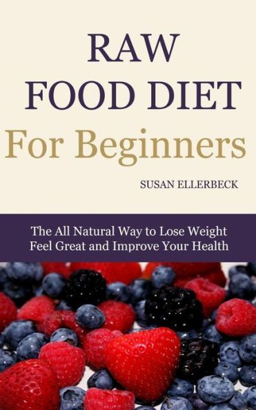 Raw food diet for beginners the all natural way to lose weight feel raw food diet for beginners the all natural way to lose weight feel great forumfinder Choice Image