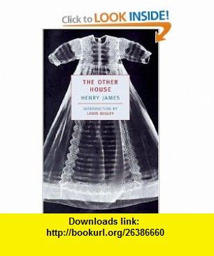 The Other House (New York Review ) (9780940322325) Henry James, Louis Begley , ISBN-10: 0940322323  , ISBN-13: 978-0940322325 ,  , tutorials , pdf , ebook , torrent , downloads , rapidshare , filesonic , hotfile , megaupload , fileserve